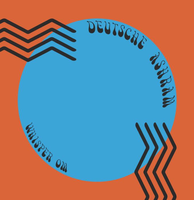 Deutsche Ashram – Whisper Om – Album Review