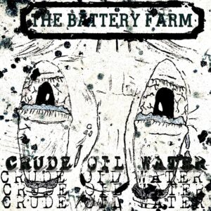 The Battery Farm: Crude Oil Water – Single Review.