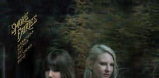 Smoke Fairies - Darkness Brings The Wonders Home