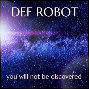 Def Robot: you will not be discovered – album review