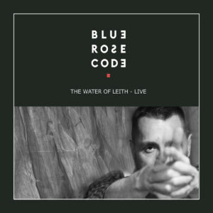 Blue Rose Code: The Water of Leith Live – album review