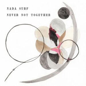 Review of Nada Surf's new album Never Not Together