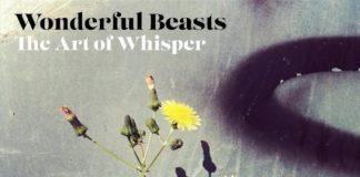 Wonderful Beasts - The Art Of Whisper