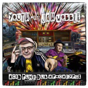 Youth meets Jah Wobble: Acid Punk Dub Apocalypse – album review