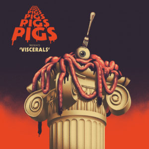 Pigs, Pigs, Pigs, Pigs, Pigs, Pigs, Pigs: Viscerals – album review