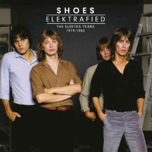 Shoes – Elektrafied The Elektra Years 1979 – 1982 – album review