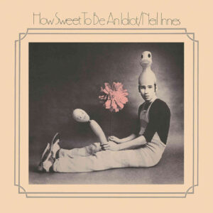 Neil Innes: How Sweet To Be An Idiot – album review