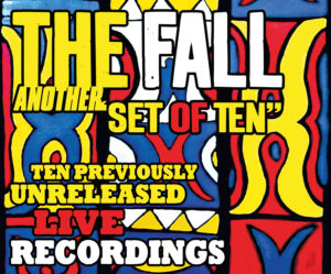 The Fall: Another Set Of Ten – album box set review.