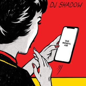DJ Shadow: Our Pathetic Age – Album Review