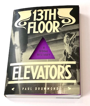 13th Floor Elevators: A Visual History – Paul Drummond – book review