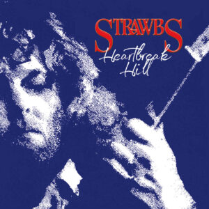 Strawbs : Burning For You – Heartbreak Hill – album review