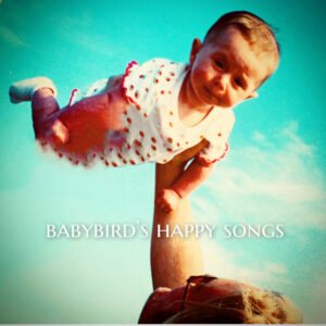 Babybird: Babybird's Happy Songs