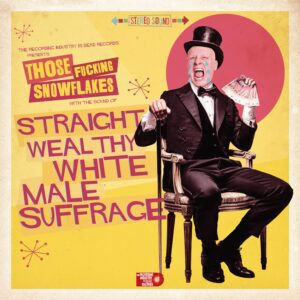 Those Fucking Snowflakes: Straight Wealthy White Male Suffrage EP review