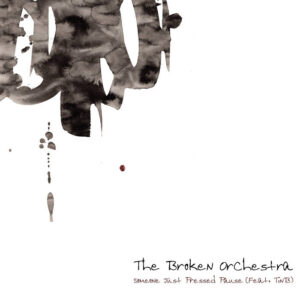The Broken Orchestra: Someone Just Pressed Pause – single review