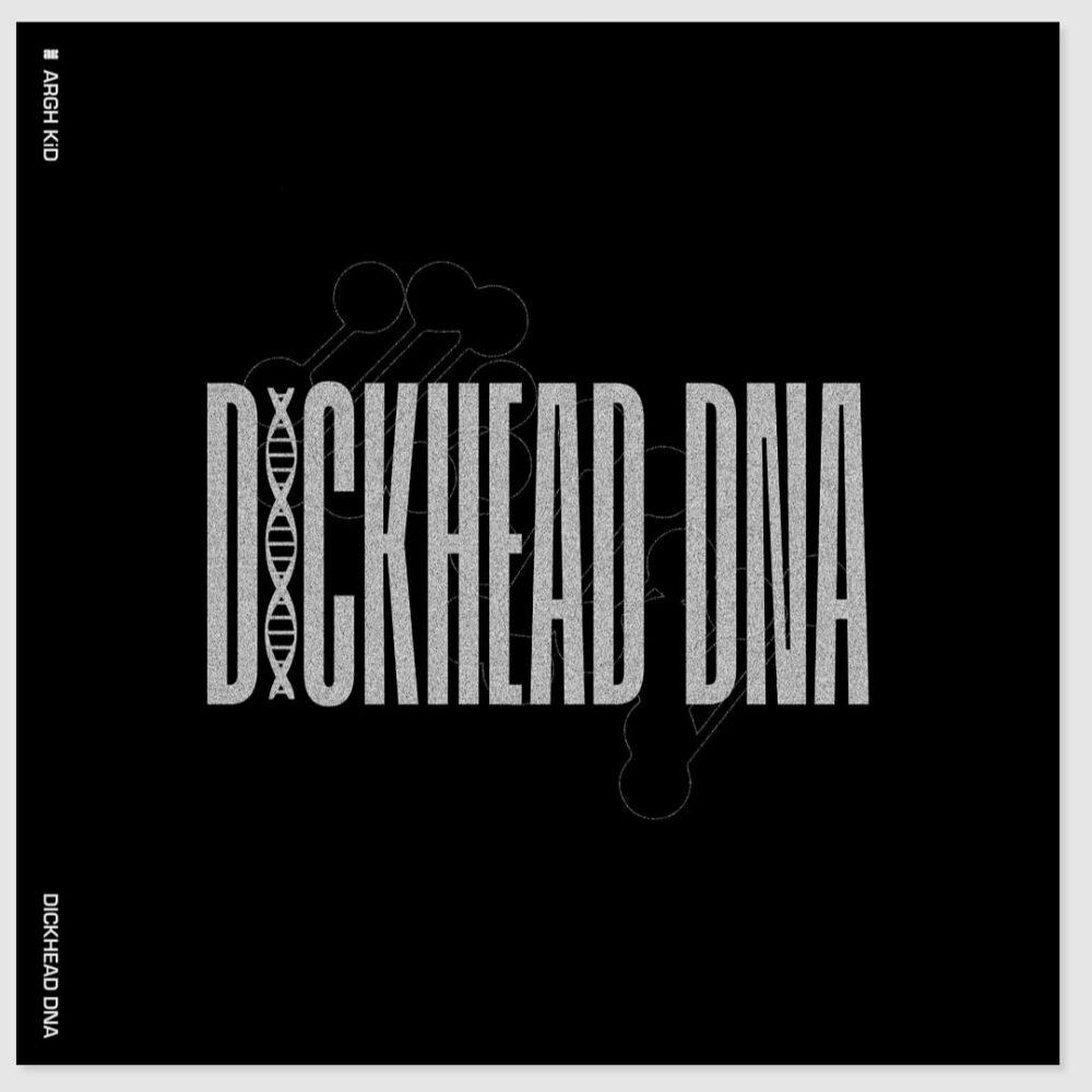 ARGH KiD: Dickhead DNA – new single!