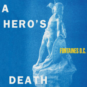 Fontaines D.C. 'A Hero's Death' making an art of sounding wounded in impressive second album