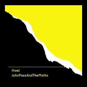 John Foxx and The Maths - Howl