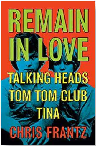 Remain in Love: Talking Heads, Tom Tom Club, Tina by Chris Frantz — book review