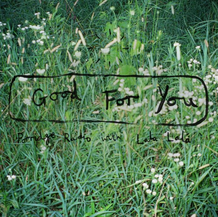 Porridge Radio & Lala - Good For You