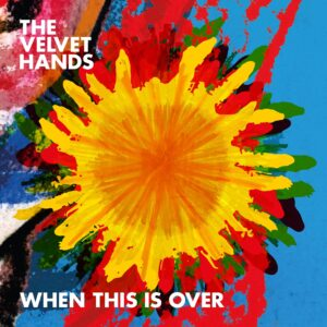 Velvet Hands When This Is Over