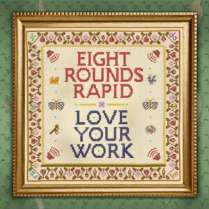 Eight Rounds Rapid : Love Your Work – album review