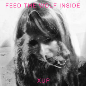 XUP: Feed The Wolf Inside – Album Review