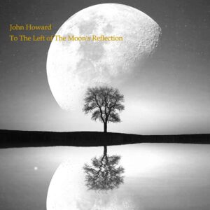 John Howard – To The Left Of The Moon's Reflection – album review