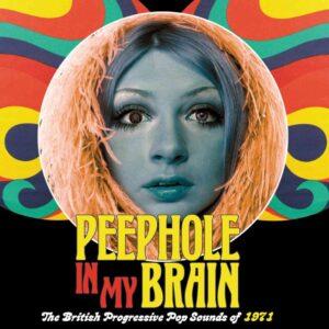 Various Artists – Peephole In My Brain – The British Progressive Pop Sounds Of 1971 – album review