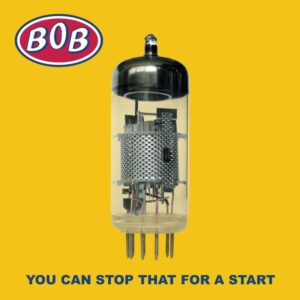BOB – You Can Stop That For A Start – album review