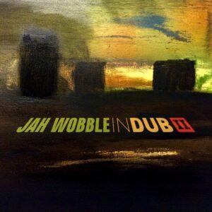 Jah Wobble – Jah Wobble In Dub II – album review