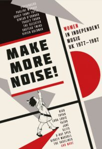 Make More Noise! Women In Independent Music UK 1977-1987, Various Artists 4CD reviewed