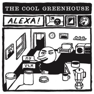 The Cool Greenhouse: Alexa! – video and song premiere
