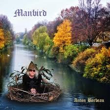 Anton Barbeau: Manbird – album review
