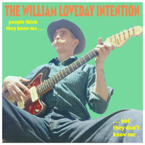 The William Loveday Intention: People Think They Know Me But They Don't Know Me – album review