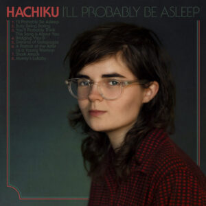 Hachiku - I'll Probably Be Asleep