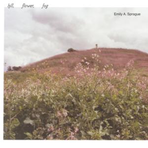 Emily A. Sprague –  Hill Flower Fog – Review