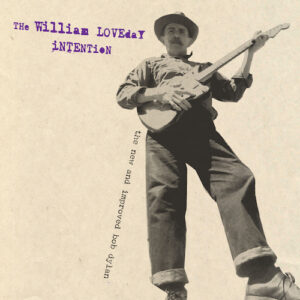 The William Loveday Intention: …Hung Like A Thief? / The New & Improved Bob Dylan -albums reviewed