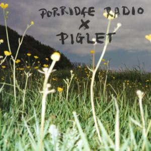 Porridge Radio x Piglet