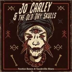 Jo Carley & the Old Dry Skulls: Voodoo Bones & Vaudeville Blues – album review