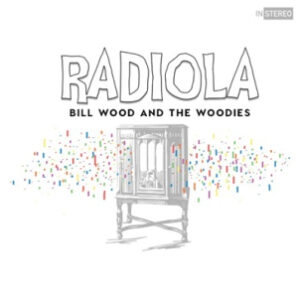 Bill Wood and The Woodies: Radiola – album review