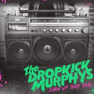Dropkick Murphys Turn Up That Dial