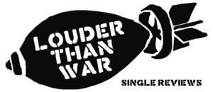 Single Reviews - Louder Than War - Best New Tracks