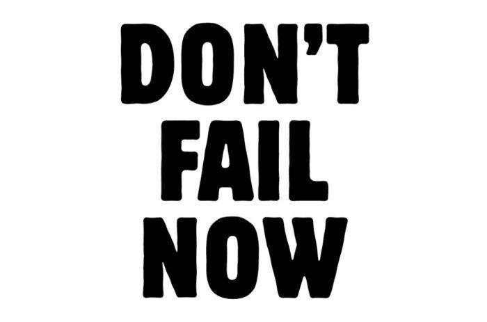Don't Fail Now
