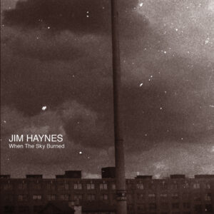 Interview: Jim Haynes on the newest When The Sky Burned