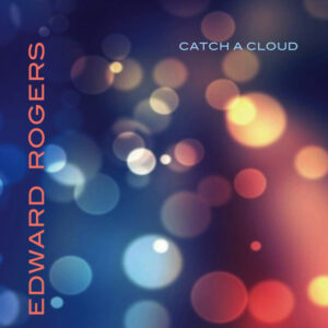 Edward Rogers – Catch A Cloud – album review