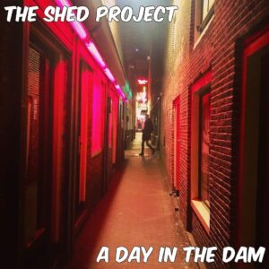 The Shed Project - A Day In The Dam