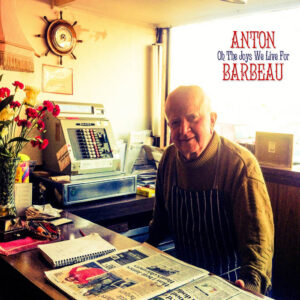 Anton Barbeau – Oh The Joys We Live For – album review