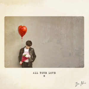 Idle Noise's new single All Your Love