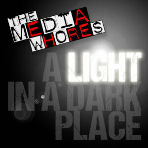 The Media Whores - A Light in a Dark Place