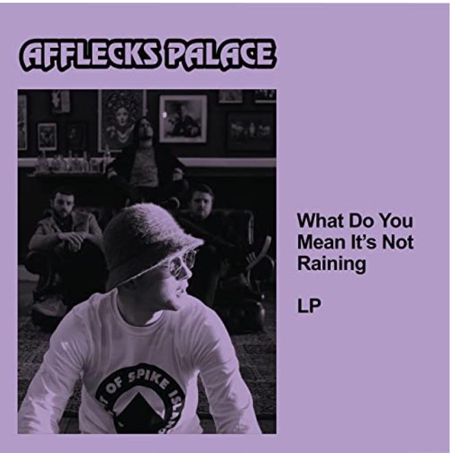 "Afflecks Palace  ""What Do You Mean Its Not Raining"" album review"